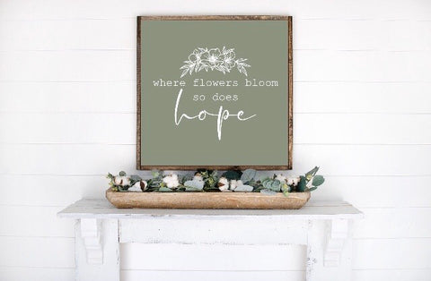 "Where Flowers Bloom So Does Hope Wood Sign - 24"" x 24"""