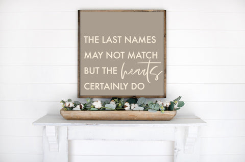 "The Last Names may not Match - 13x13"" Wood Sign"