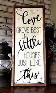 Love Grows Best in Little Houses Framed Sign