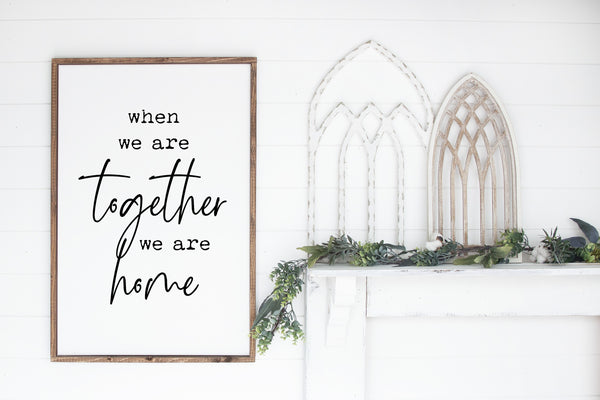 "When we are Together we are Home - 13x20"" Wood Sign"