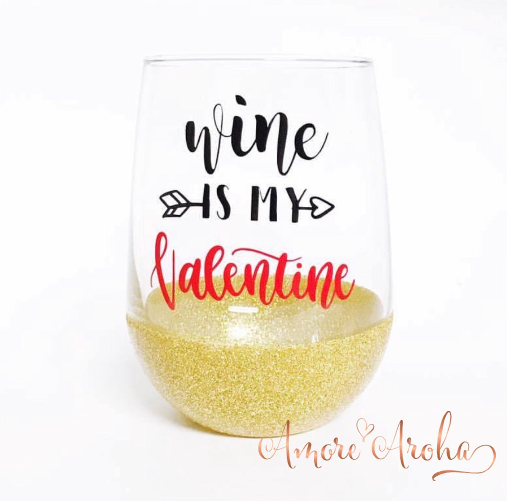 Wine is my Valentine Glass