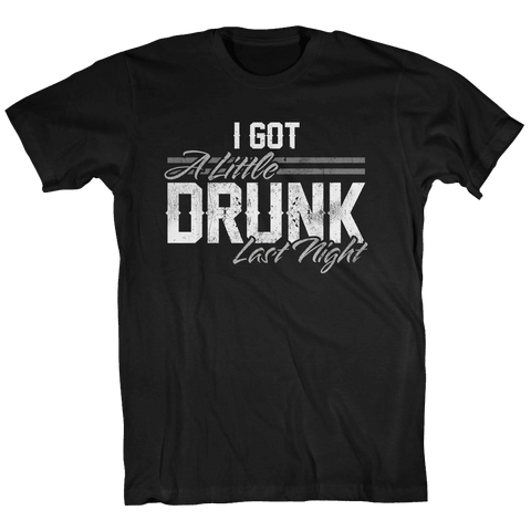I Got Drunk Last Night T-shirt