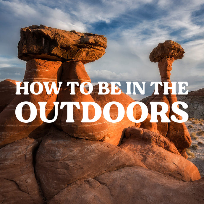 "How To ""BE"" In The Outdoors"