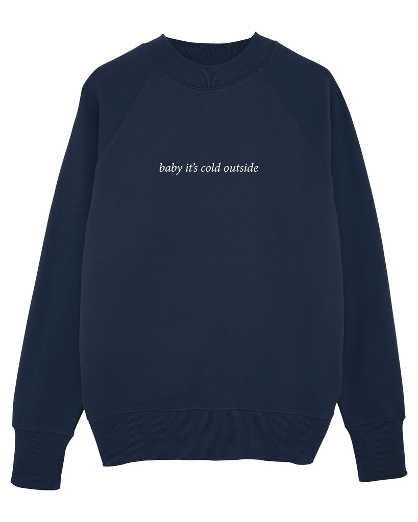 baby it's cold outside Men's Sweatshirt