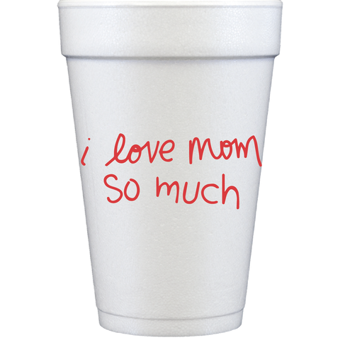 styrofoam cups | i love mom so much