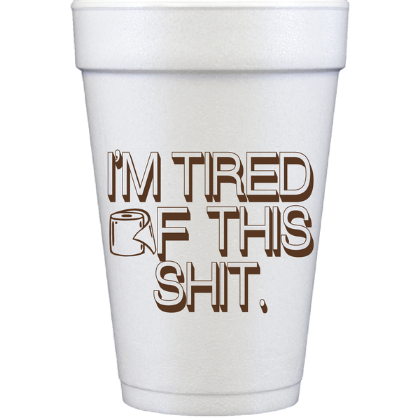 styrofoam cups | tired of this sh*t