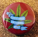 """Cannabis Saved my Life"" 1.5"" Button"