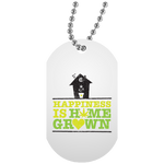 Happiness is Home Grown Dog Tag