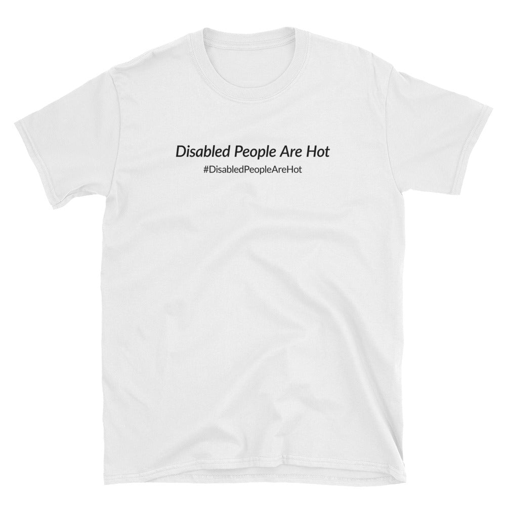 Disabled People Are Hot (Plain Text) T-Shirt - White