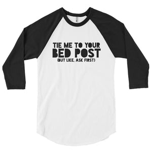 Tie Me To Your Bedpost 3/4 Sleeve Shirt