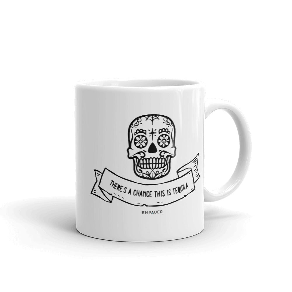 """There's a Chance This Is Tequila"" Coffee Mug"
