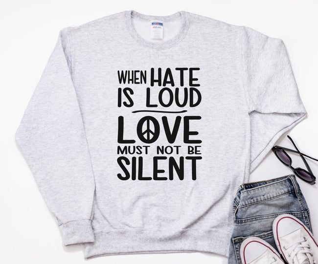 When Hate is Loud Unisex Sweatshirt Women's Mens feminist protest human rights Women's Rights Equality Love No hate