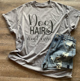 Dog hair don¡¯t care. Funny dog life graphic tee.