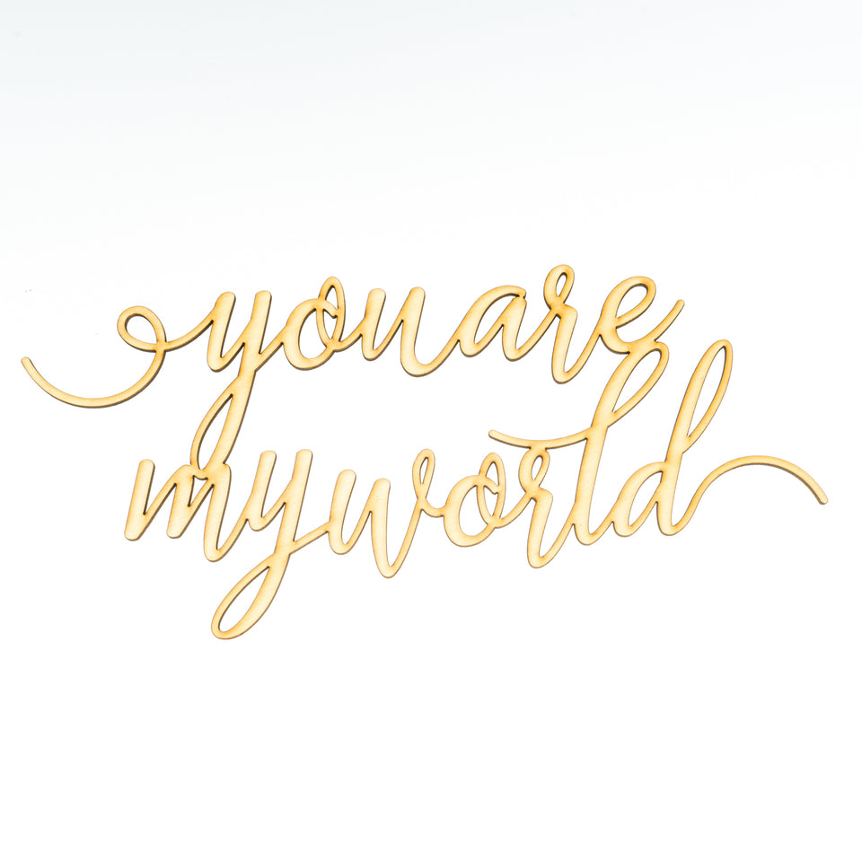 """you are my world"" Schriftzug"