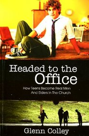 Headed to the Office: How Teens Become Real Men and Elders in the Church