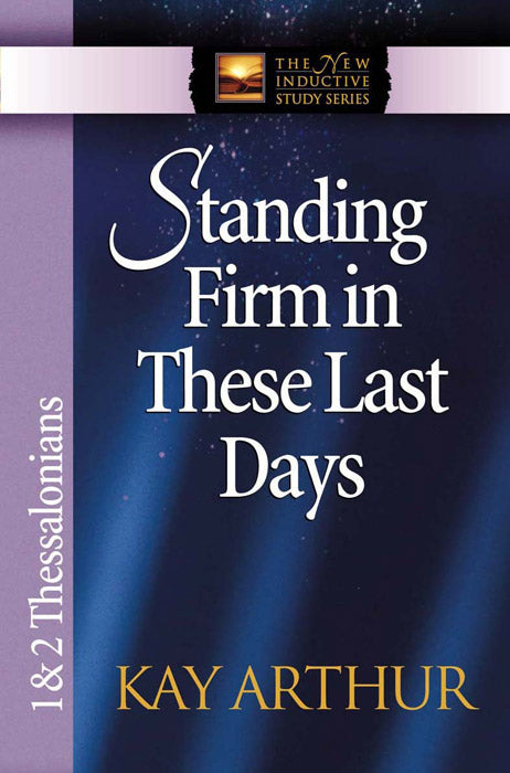 Standing Firm in These Last Days (1 & 2 Thessalonians)