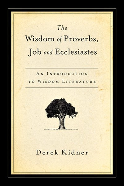 The Wisdom of Proverbs, Job and Ecclesiastes:  An Introduction to Wisdom Literature