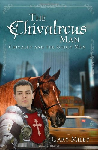 The Chivalrous Man: Chivalry and the Godly Man