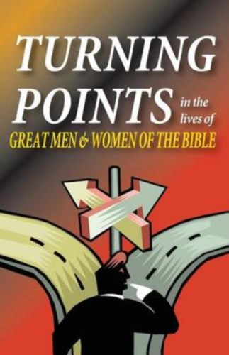 Turning Points in the Lives of Great Men & Women of the Bible