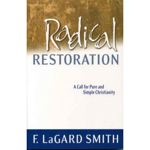 Radical Restoration: A Call for Pure and Simple Christianity - Paperback