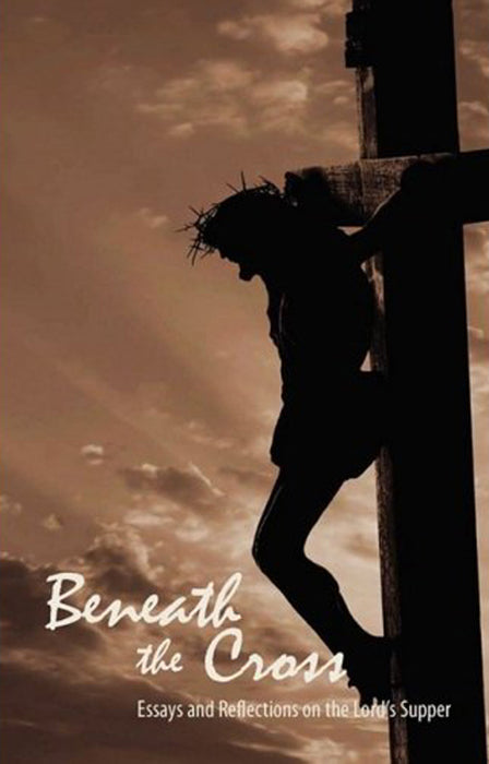 Beneath the Cross: Reflections on the Lord's Supper - Hardback