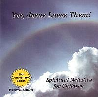 Yes, Jesus Loves Them: Spiritual Melodies for Children CD