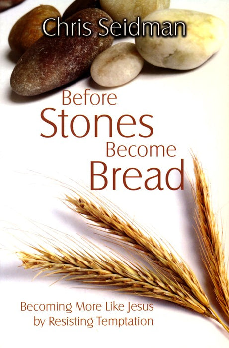 Before Stones Become Bread: Becoming More Like Jesus by Resisting Temptation