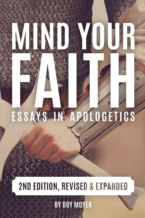 Mind Your Faith:  Essays in Apologetics