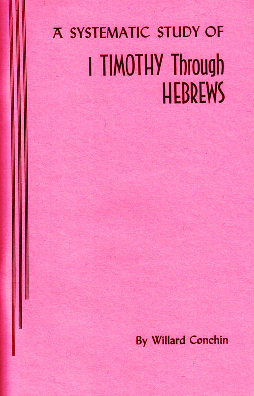 A Systematic Study Of 1 Timothy Through Hebrews