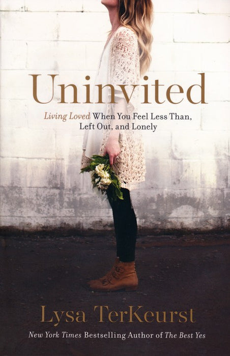 Uninvited: Living Loved When You Feel Less Than, Left Out and Lonely
