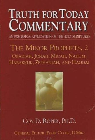 Truth for Today Commentary: The Minor Prophets 2 - Obadiah, Jonah, Micah, Nahum, Habakkuk, Zephaniah, Haggai,