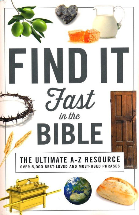 Find It Fast in the Bible: The Ultimate A-Z Resource