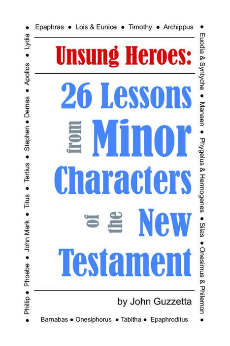 Unsung Heroes: 26 Lessons from Minor Characters of the New Testament