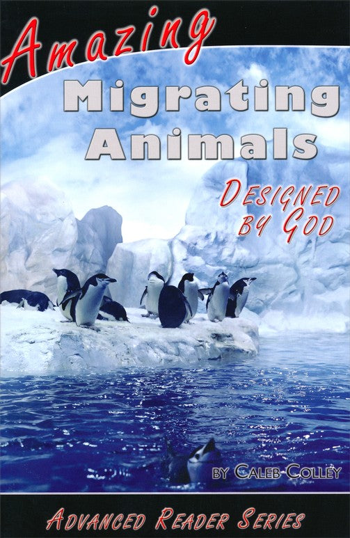 Amazing Migrating Animals Designed By God Advanced Reader Series