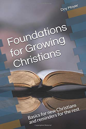 Foundations for Growing Christians: Basics for New Christians and Reminders for the Rest
