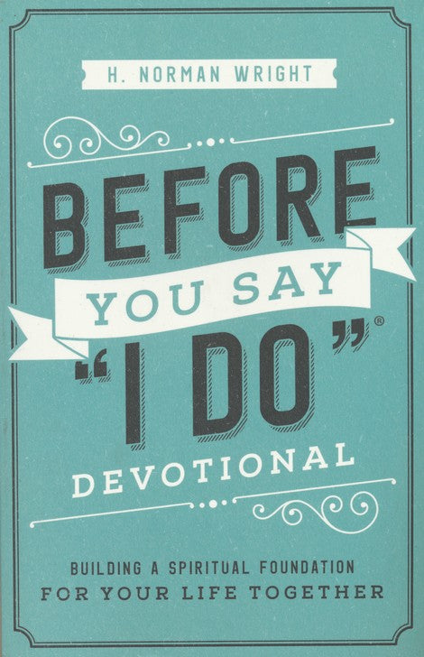 Before You Say 'I Do'  Devotional - Building a Spiritual Foundation for Your Life Together