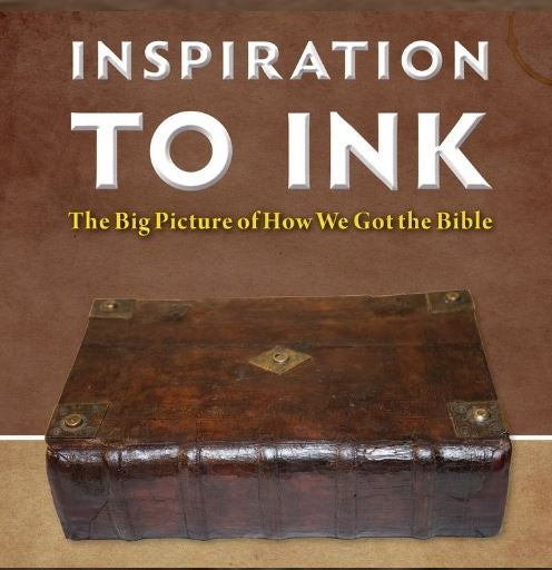 Inspiration to Ink: The Big Picture of How We Got the Bible