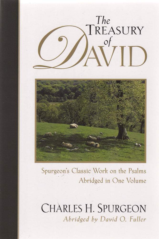 The Treasury of David: Spurgeon's Classic Work on the Psalms