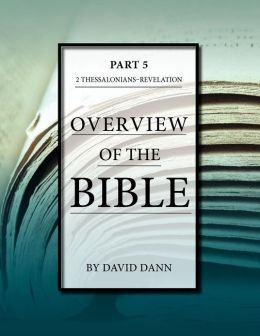 Overview of the Bible Part 5: 2 Thess. - Revelation
