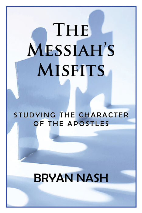 The Messiah's Misfits: Studying The Character Of The Apostles