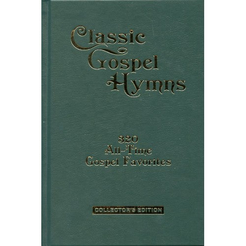 Classic Gospel Hymns: 320 All-Time Gospel Favorites, Hardback