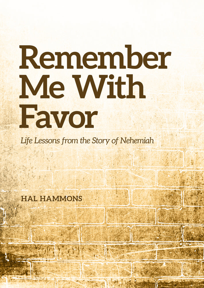 Remember Me With Favor: Life Lessons From the Story of Nehemiah
