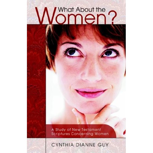 What About the Women? A Study of New Testament Scriptures Concerning Women