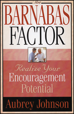 The Barnabas Factor:  Realize Your Encouragement Potential