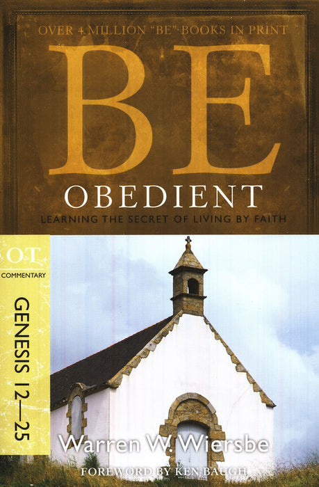 Be Obedient: Genesis 12-25  Abraham