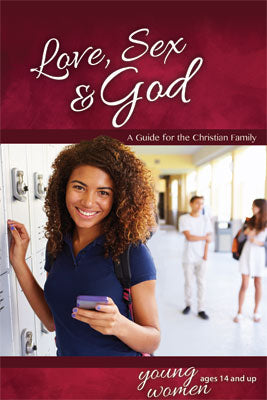Love, Sex, and God - Girl's Edition - Learning About Sex Series Ages 14 & up
