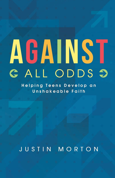 Against All Odds: Helping Teens Develop an Unshakeable Faith