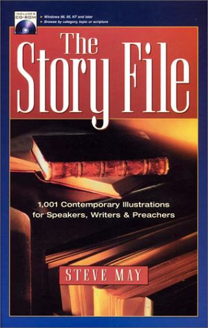 The Story File: 1,001 Contemporary Illustrations for Speakers, Writers & Preachers (with CD Rom)