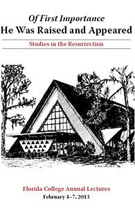 FC Lectures 2013 - Of First Importance He Was Raised and Appeared: Studies in the Resurrection