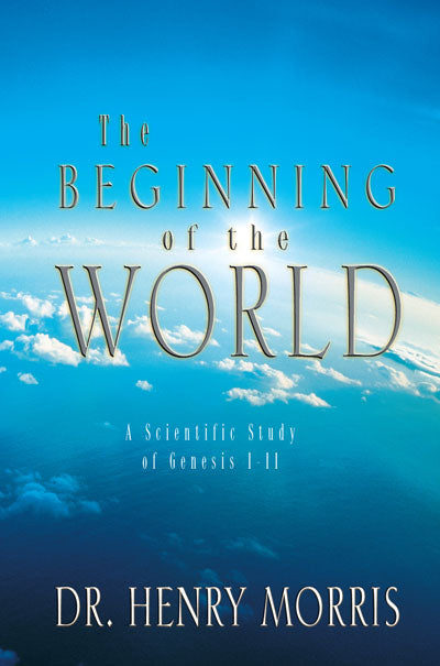 The Beginning of the World:  A Scientific Study of Genesis 1-11